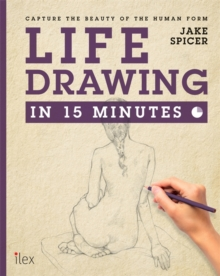 Life Drawing in 15 Minutes : Capture the beauty of the human form, Paperback / softback Book