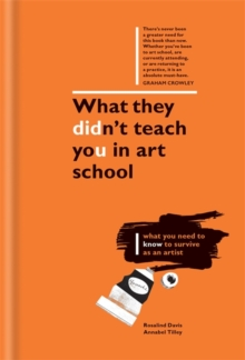 What They Didn't Teach You in Art School : What You Need to Know to Survive as an Artist, Hardback Book