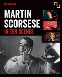 Martin Scorsese in Ten Scenes : The stories behind the key moments of cinematic genius, Paperback / softback Book