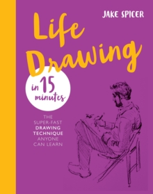 Life Drawing in 15 Minutes : Capture the beauty of the human form, EPUB eBook