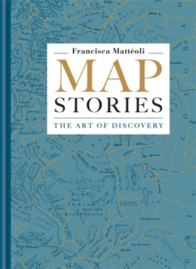 Map Stories : The Art of Discovery, Hardback Book