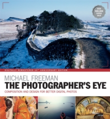 The Photographer's Eye Remastered 10th Anniversary : Composition and Design for Better Digital Photographs, Paperback / softback Book