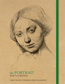 The Portrait Sketchbook : Learn the art of drawing from the masters, Paperback / softback Book