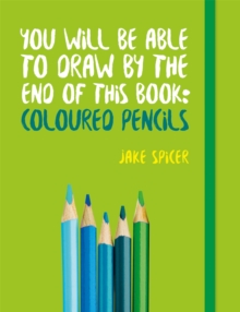 You Will be Able to Draw by the End of This Book: Coloured Pencils, Paperback / softback Book