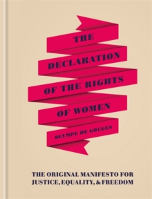 The Declaration of the Rights of Women : The Originial Manifesto for Justice, Equality and Freedom, Hardback Book