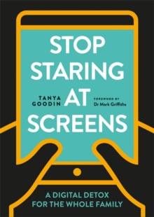 Stop Staring at Screens : A Digital Detox for the Whole Family, Paperback / softback Book