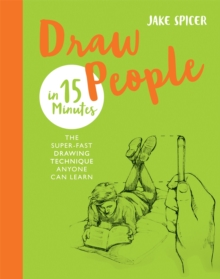 Draw People in 15 Minutes : Amaze your friends with your drawing skills, Paperback / softback Book