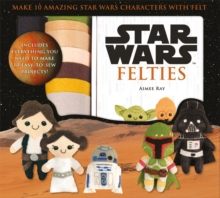 Star Wars Felties : Make 10 Amazing Star Wars Characters with Felt, Mixed media product Book