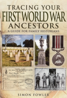 Tracing Your First World War Ancestors : A Guide for Family Historians, Paperback Book