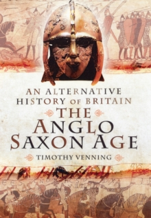 An Alternative History of Britain: The Anglo-Saxon Age, Hardback Book
