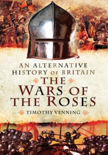 An Alternative History of Britain: The War of the Roses, Hardback Book