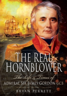 The Real Hornblower : The Life and Times of Admiral Sir James Gordon, Paperback Book