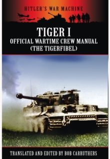 Tiger I: The Official Wartime Crew Manual, Paperback / softback Book