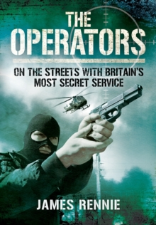 The Operators : On the Streets with Britain's Most Secret Service, Paperback Book