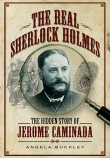 The Real Sherlock Holmes : The Hidden Story of Jerome Caminada, Hardback Book