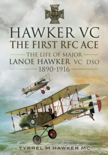 Hawker VC  -  The First RFC Ace : The Life of Major Lanoe Hawker VC DSO 1890 - 1916, Hardback Book