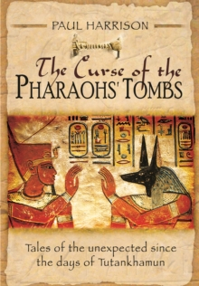 The Curse of the Pharaohs' Tombs' : Tales of the Unexpected Since the Days of Tutankhamun, Hardback Book