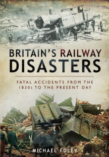 Britain's Railway Disasters : Fatal Accidents from the 1830s to the Present Day, Hardback Book