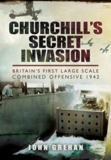 Churchill's Secret Invasion : Britain's First Large Scale Combined Operations Offensive 1942, Hardback Book