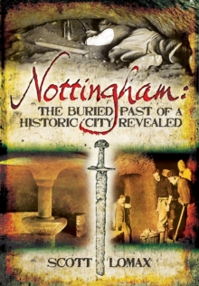 Nottingham: The Buried Past of a Historic City Revealed, Paperback Book