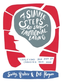 Seven Simple Steps to Stop Emotional Eating : Targeting Your Body by Changing Your Mind, Paperback Book