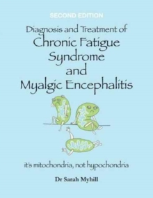 Diagnosis and Treatment of Chronic Fatigue Syndrome and Myalgic Encephalitis : It's Mitochondria, Not Hypochondria, Paperback Book