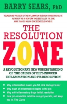 The Resolution Zone : A revolutionary new understanding of the causes of diet-induced inflammation and its resolution, Paperback / softback Book
