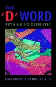 The 'D' Word : Rethinking Dementia, Paperback / softback Book
