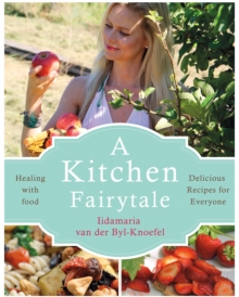 A Kitchen Fairytale : Healing with food, Paperback / softback Book