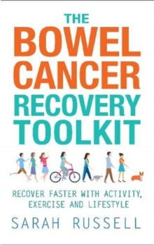 The Bowel Cancer Recovery Toolkit : Recover faster with activity, exercise and lifestyle, Paperback / softback Book