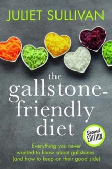 The Gallstone-friendly Diet - Second Edition : Everything you never wanted to know about gallstones (and how to keep on their good side), Paperback / softback Book