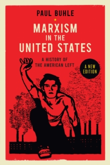 Marxism in the United States : Remapping the History of the American Left, Paperback / softback Book