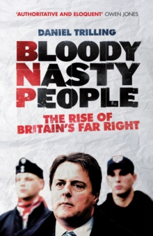 Bloody Nasty People : The Rise of Britain's Far Right, Paperback Book