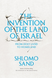 The Invention of the Land of Israel : From Holy Land to Homeland, Paperback Book
