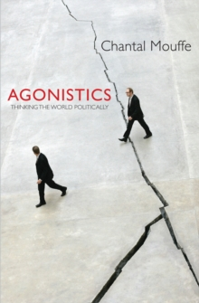 Agonistics : Thinking the World Politically, Paperback / softback Book