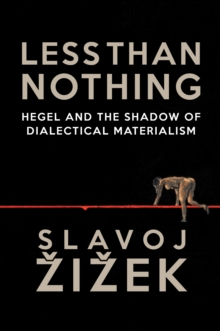 Less Than Nothing : Hegel and the Shadow of Dialectical Materialism, Paperback Book