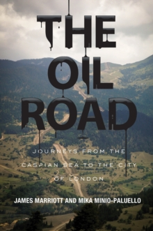 The Oil Road : Journeys from the Caspian Sea to the City of London, Paperback Book