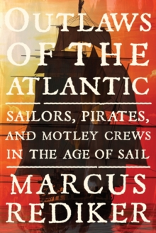 Outlaws of the Atlantic : Sailors, Pirates, and Motley Crews in the Age of Sail, Hardback Book