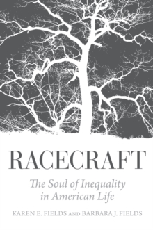 Racecraft : The Soul of Inequality in American Life, Paperback / softback Book