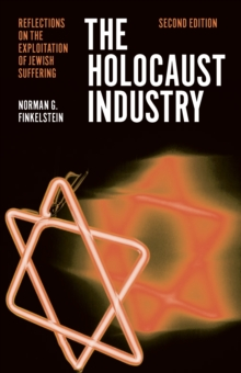 The Holocaust Industry: Reflections on the Exploitation of Jewish Suffering, Paperback Book