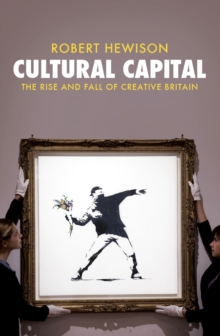 Cultural Capital: The Rise and Fall of Creative Britain, Paperback Book