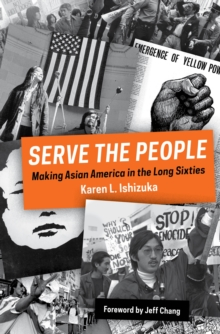Serve the People : Making Asian America in the Long Sixties, Hardback Book
