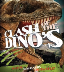 Clash of the Dinosaurs : Watch Dinosaurs Do Battle!, Paperback Book