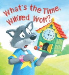 Storytime: What's the Time, Wilfred Wolf?, Paperback Book