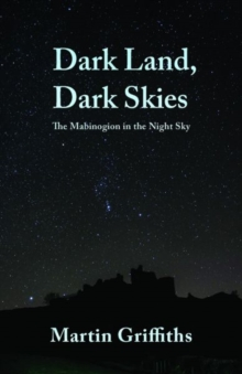 Dark Land, Dark Skies : The Mabinogion in the Night Sky, Paperback / softback Book