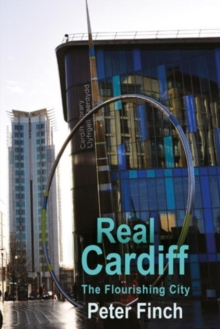 Real Cardiff : The Flourishing City, Paperback / softback Book