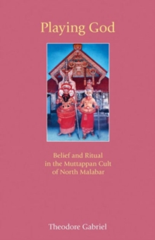 Playing God : Belief and Ritual in the Muttappan Cult of North Malabar, Paperback / softback Book