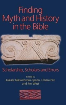 Finding Myth and History in the Bible : Scholarship, Scholars and Errors, Hardback Book