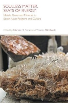 Soulless Matter, Seats of Energy : Metals, Gems and Minerals in South Asian Religions and Culture, Hardback Book