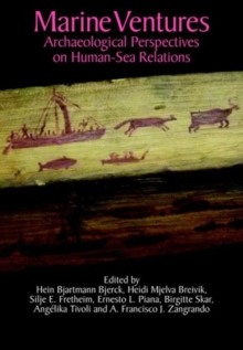 Marine Ventures : Archaeological Perspectives on Human-Sea Relations, Hardback Book